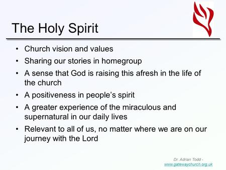 The Holy Spirit Church vision and values Sharing our stories in homegroup A sense that God is raising this afresh in the life of the church A positiveness.
