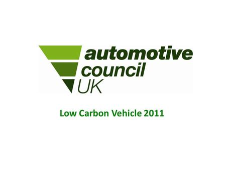 Low Carbon Vehicle 2011. Why Who HowWhat UK automotive A vital to contribution to the UK economy Accounts for over 10% of total UK exports – valued at.