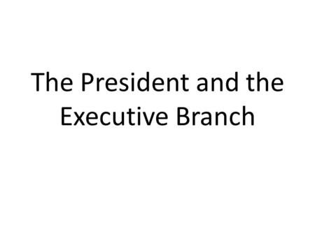 The President and the Executive Branch. Requirements to be President Must be at least 35 years old Native born American citizen Resident of the United.