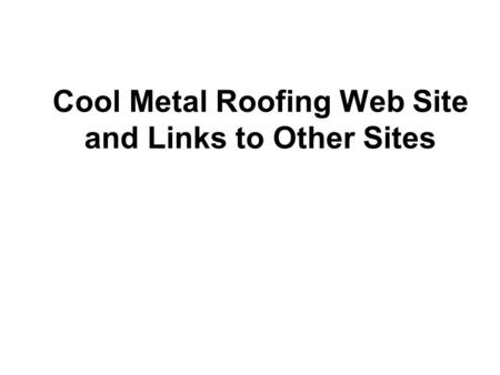 Cool Metal Roofing Web Site and Links to Other Sites.