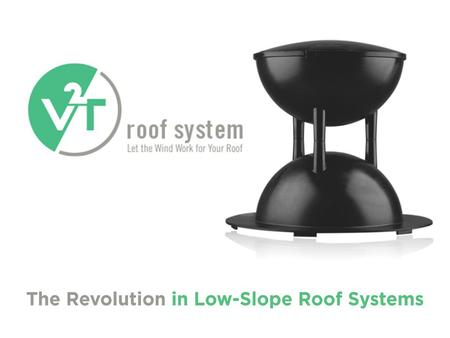 2 V2T Roof System. Let the wind work for your roof. Generic Presentation. Updated 01/08/2015 The V2T Roof System uses the power of the wind to hold the.