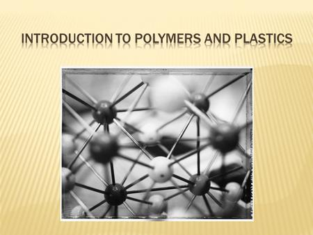 " ""polymer"" – Greek word  ""polys"" = many and ""meros"" = parts  Polymers – macromolecules composed of repeating structural units called monomers."