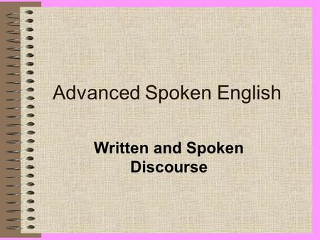 Advanced Spoken English Written and Spoken Discourse.