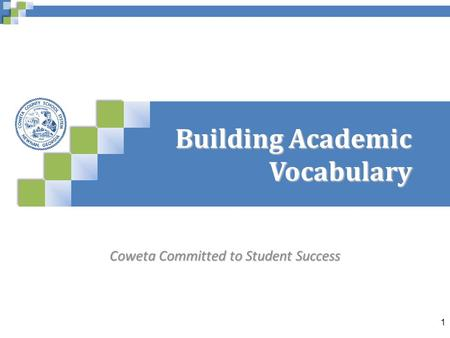 Coweta Committed to Student Success 1 Building Academic Vocabulary.