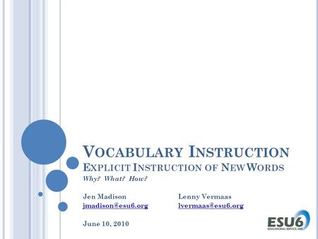 V OCABULARY I NSTRUCTION E XPLICIT I NSTRUCTION OF N EW W ORDS Why? What? How? Jen MadisonLenny Vermaas June 10, 2010.