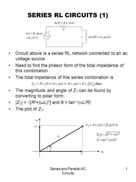 Series and Parallel AC Circuits 1 SERIES RL CIRCUITS (1) Circuit above is a series RL network connected to an ac voltage source Need to find the phasor.