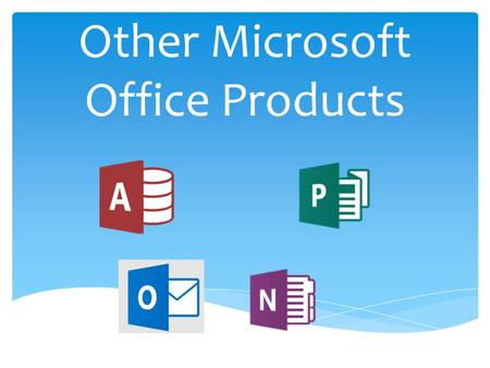Other Microsoft Office Products.  Microsoft Office offers a variety of products to meet all of your Home, Student and Business Needs.  We have already.