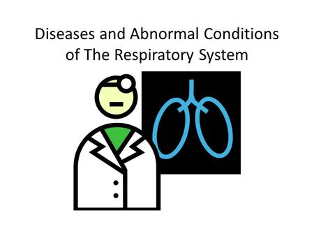 Diseases and Abnormal Conditions of The Respiratory System.