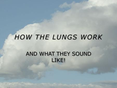 HOW THE LUNGS WORK AND WHAT THEY SOUND LIKE!. INSPIRATION: During inhalation (Inspiration), the chest expands up and outward The diaphragm contracts and.