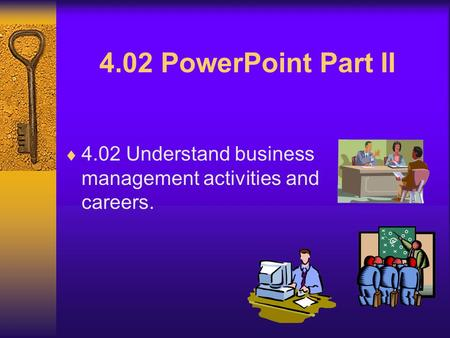 4.02 PowerPoint Part II 4.02 Understand business management activities and careers.