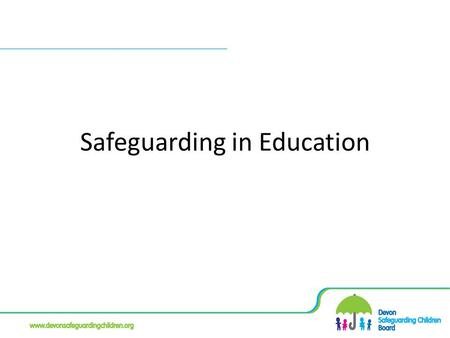 Safeguarding in Education. Safeguarding Board – what we do Ensure effective interagency arrangements to protect children and young people To undertake.