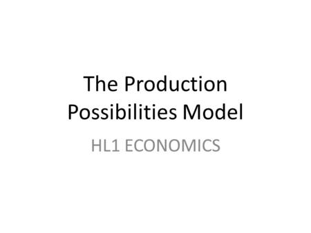 The Production Possibilities Model HL1 ECONOMICS.
