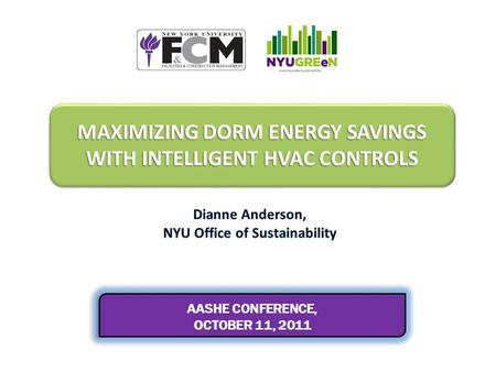 MAXIMIZING DORM ENERGY SAVINGS WITH INTELLIGENT HVAC CONTROLS AASHE CONFERENCE, OCTOBER 11, 2011 AASHE CONFERENCE, OCTOBER 11, 2011.