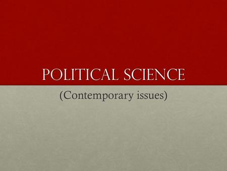 Political Science (Contemporary issues). concerns Many of the most important lessons that contemporary social science holds for contemporary political.