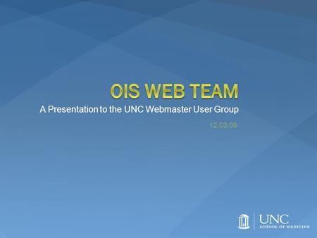 A Presentation to the UNC Webmaster User Group 12.03.09.