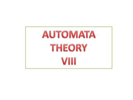 Dept. of Computer Science & IT, FUUAST Automata Theory 2 Automata Theory VII.