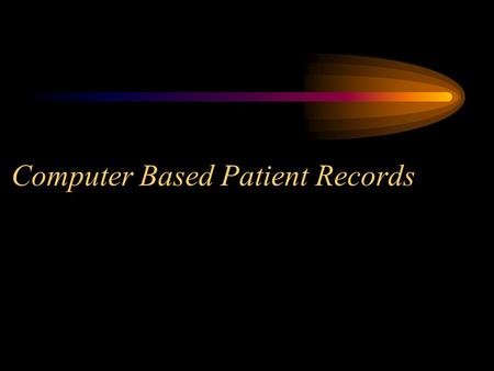 Computer Based Patient Records. Overview Review the Computer Based Patient Record Describe the UI CBPR Project INFORMM Patient Record.
