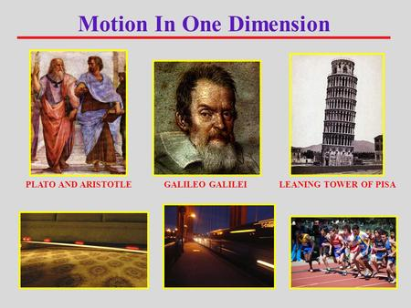 Motion In One Dimension PLATO AND ARISTOTLEGALILEO GALILEILEANING TOWER OF PISA.