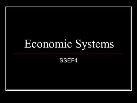 Economic Systems SSEF4. Why Economic Systems? Nations use economic systems to determine how to use their limited resources effectively Primary goal of.