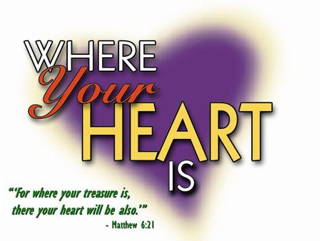 """'For where your treasure is, there your heart will be also.'"" - Matthew 6:21 ""'For where your treasure is, there your heart will be also.'"" - Matthew."