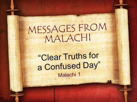 "MESSAGES FROM MALACHI ""Clear Truths for a Confused Day"" Malachi 1."