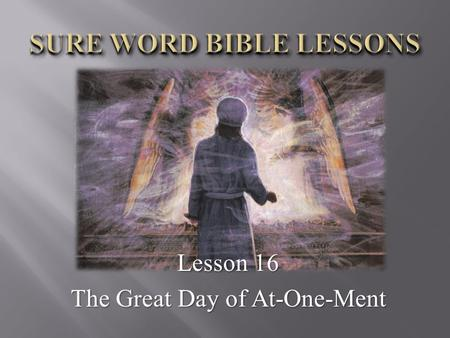 "Lesson 16 The Great Day of At-One-Ment. 17 ""So he came near where I stood: and when he came, I was afraid, and fell upon my face: but he said unto me,"