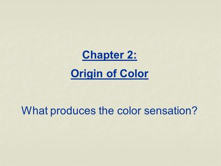 Chapter 2: Origin of Color What produces the color sensation?