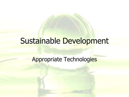 Sustainable Development Appropriate Technologies.