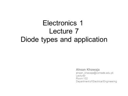 Electronics 1 Lecture 7 Diode types and application