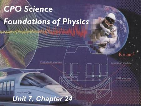 Unit 7, Chapter 24 CPO Science Foundations of Physics.