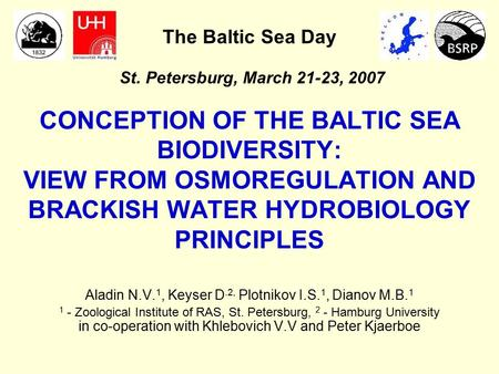 CONCEPTION OF THE BALTIC SEA BIODIVERSITY: VIEW FROM OSMOREGULATION AND BRACKISH WATER HYDROBIOLOGY PRINCIPLES Aladin N.V. 1, Keyser D.2, Plotnikov I.S.