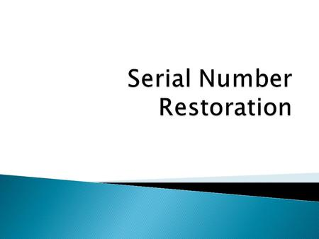 Serial Number Restoration – The practice of restoring an obliterated serial number by using scientific methods Serial Number – A unique number typically.