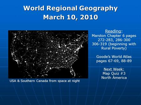 World Regional Geography March 10, 2010 Reading: Marston Chapter 6 pages 272-283, 286-300 306-319 (beginning with Rural Poverty) Goode's World Atlas pages.