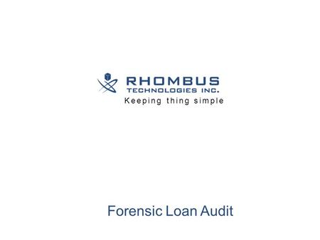 Forensic Loan Audit Keeping thing simple. Our Commitment! www.rhombustechnologies.com ………………………………………………………………..............................................................