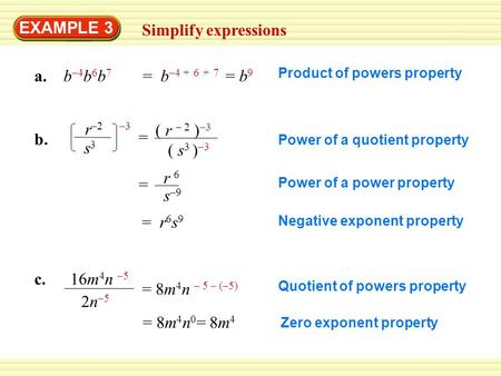EXAMPLE 3 Simplify expressions a. b –4 b 6 b 7 Product of powers property b.b. r –2 –3 s3s3 ( r – 2 ) –3 ( s 3 ) –3 = Power of a quotient property = r.