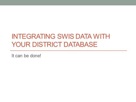 INTEGRATING SWIS DATA WITH YOUR DISTRICT DATABASE It can be done!