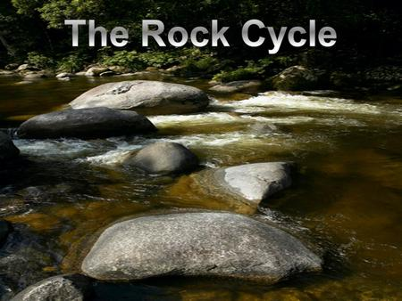 The Rock Cycle: There are many different things that can happen to a rock that will change it into a different type of rock. Ex. Weathering/erosion/compaction/cementation.