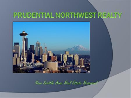 Your Seattle Area Real Estate Resource! Prudential Northwest Realty Our Mission Statement To Provide All Customers, Their Families And Our Communities,