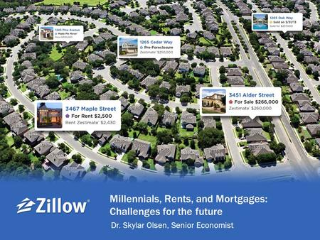 Www.zillow.com/research | 0 /zillow Millennials, Rents, and Mortgages: Challenges for the future Dr. Skylar Olsen, Senior Economist.