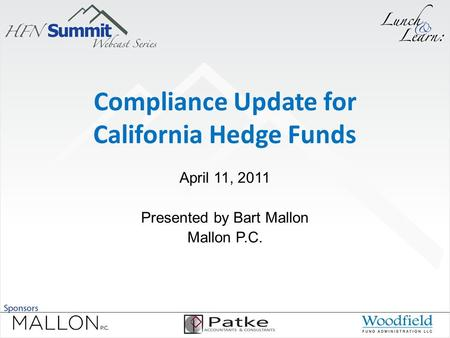Compliance Update for California Hedge Funds April 11, 2011 Presented by Bart Mallon Mallon P.C.