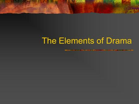 The Elements of Drama. Guiding Question How does the movie/television world create their product?