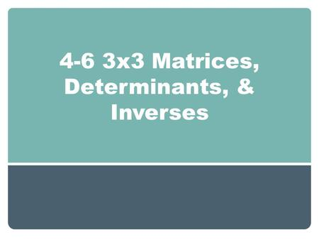 4-6 3x3 Matrices, Determinants, & Inverses
