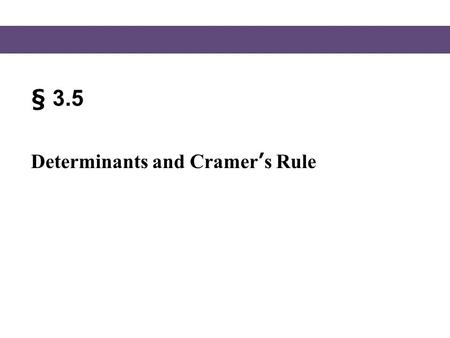 § 3.5 Determinants and Cramer's Rule.
