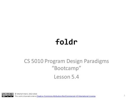 "Foldr CS 5010 Program Design Paradigms ""Bootcamp"" Lesson 5.4 TexPoint fonts used in EMF. Read the TexPoint manual before you delete this box.: AAA © Mitchell."