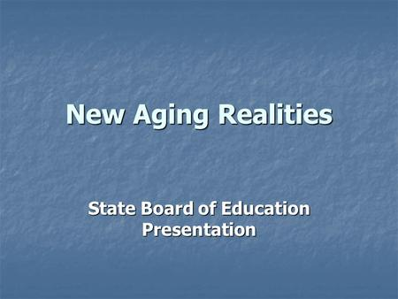 New Aging Realities State Board of Education Presentation.
