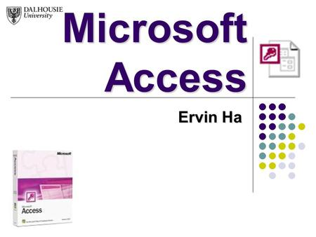 Microsoft Access Ervin Ha. Content What is Microsoft Access Why use Access Limitations Basic background information Advanced features Example Conclusion.