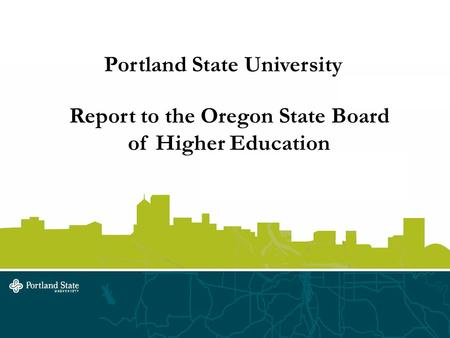 Portland State University Report to the Oregon State Board of Higher Education.
