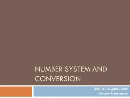 NUMBER SYSTEM AND CONVERSION 350151- Digital Circuit Choopan Rattanapoka.