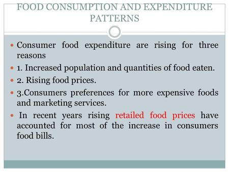 FOOD CONSUMPTION AND EXPENDITURE PATTERNS Consumer food expenditure are rising for three reasons 1. Increased population and quantities of food eaten.