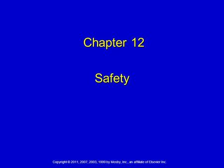 Copyright © 2011, 2007, 2003, 1999 by Mosby, Inc., an affiliate of Elsevier Inc. Chapter 12 Chapter 12 Safety.